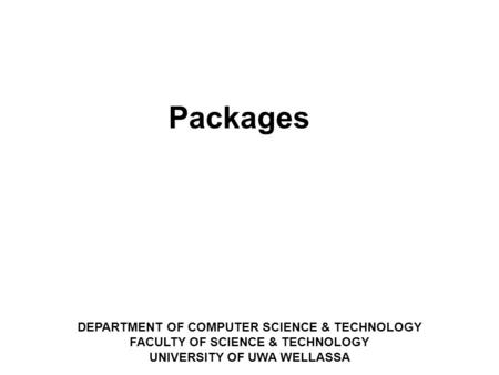 DEPARTMENT OF COMPUTER SCIENCE & TECHNOLOGY FACULTY OF SCIENCE & TECHNOLOGY UNIVERSITY OF UWA WELLASSA ‏ Packages.