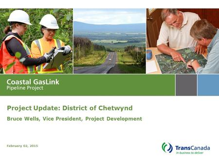 Confidential Project Update: District of Chetwynd Bruce Wells, Vice President, Project Development February 02, 2015.