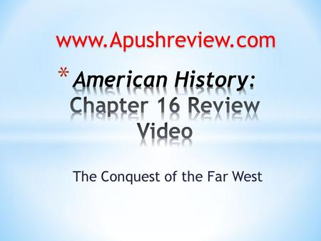 The Conquest of the Far West www.Apushreview.com.