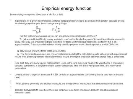 Empirical energy function Summarizing some points about typical MM force field In principle, for a given new molecule, all force field parameters need.