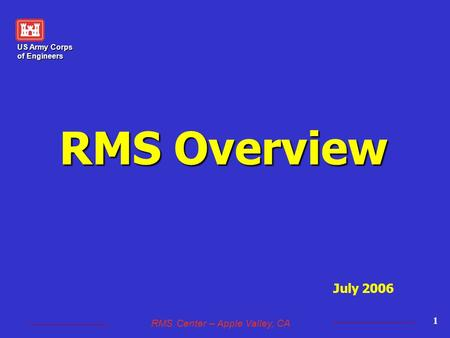 US Army Corps of Engineers RMS Center – Apple Valley, CA 1 RMS Overview July 2006.