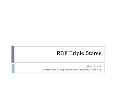 RDF Triple Stores Nipun Bhatia Department of Computer Science. Stanford University.