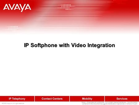 © 2006 Avaya Inc. All rights reserved. Avaya – Proprietary & Confidential. For Limited Internal Distribution. The information contained in this document.