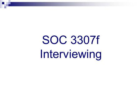 SOC 3307f Interviewing.