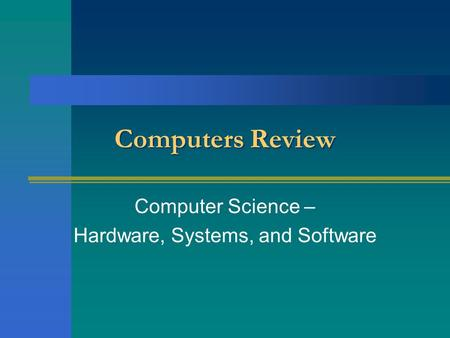 Computers Review Computer Science – Hardware, Systems, and Software.