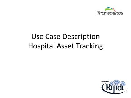 Use Case Description Hospital Asset Tracking. Introduce the scenario – This scenario prototypes tracking valuable assets leaving the hospital building.