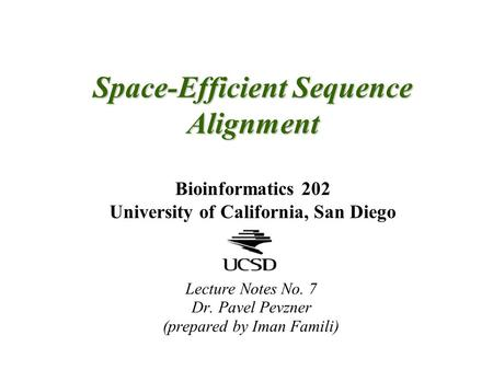 Space-Efficient Sequence Alignment Space-Efficient Sequence Alignment Bioinformatics 202 University of California, San Diego Lecture Notes No. 7 Dr. Pavel.