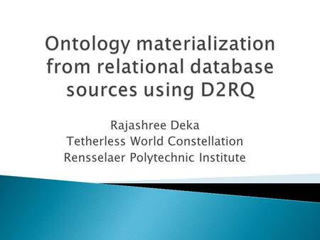 Rajashree Deka Tetherless World Constellation Rensselaer Polytechnic Institute.