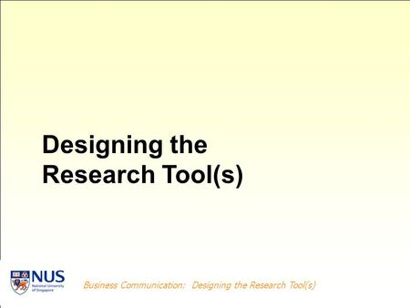 Business Writing: Problem-solving Report Designing the Research Tool(s) Business Communication: Designing the Research Tool(s) Designing the Research Tool(s)