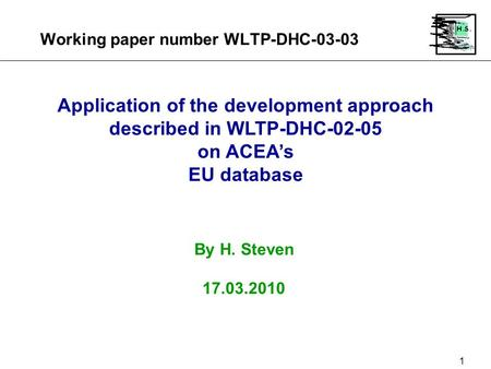 Working paper number WLTP-DHC-03-03 1 Application of the development approach described in WLTP-DHC-02-05 on ACEA's EU database By H. Steven 17.03.2010.