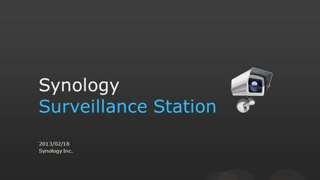 Synology Surveillance Station 2013/02/18 Synology Inc.