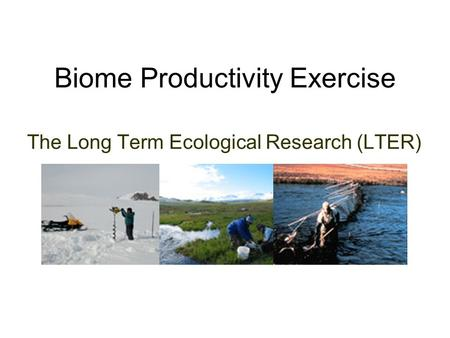 Biome Productivity Exercise The Long Term Ecological Research (LTER)