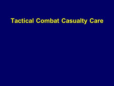 Tactical Combat Casualty Care. Introduction Soldiers continue to die on today's battlefield just as they did during the Civil War. The standards of care.