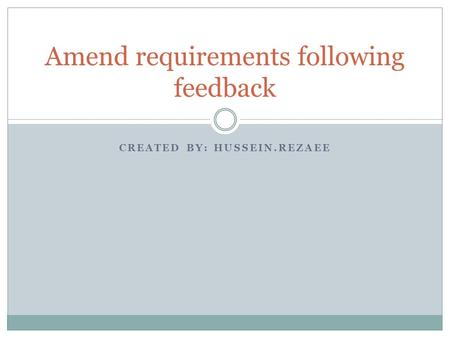 CREATED BY: HUSSEIN.REZAEE Amend requirements following feedback.