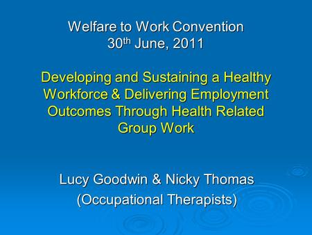 Welfare to Work Convention 30 th June, 2011 Developing and Sustaining a Healthy Workforce & Delivering Employment Outcomes Through Health Related Group.