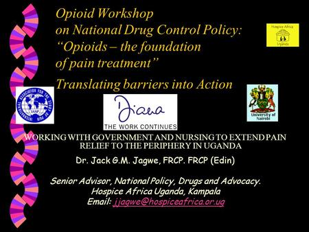 "Opioid Workshop on National Drug Control Policy: ""Opioids – the foundation of pain treatment"" Translating barriers into Action WORKING WITH GOVERNMENT."