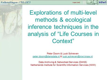 "Explorations of multi-level methods & ecological inference techniques in the analysis of ""Life Courses in Context"" Peter Doorn & Luuk Schreven"