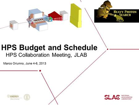 HPS Budget and Schedule Marco Oriunno, June 4-6, 2013 HPS Collaboration Meeting, JLAB.