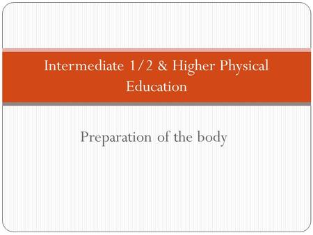 Preparation of the body Intermediate 1/2 & Higher Physical Education.