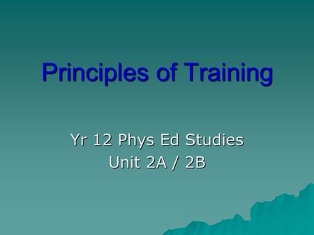 Principles of Training Yr 12 Phys Ed Studies Unit 2A / 2B.