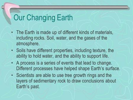Our Changing Earth The Earth is made up of different kinds of materials, including rocks. Soil, water, and the gases of the atmosphere. Soils have different.
