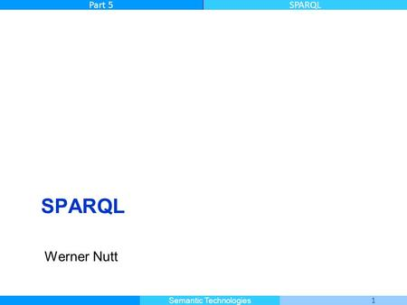 Master Informatique 1 Semantic Technologies Part 5SPARQL Werner Nutt.
