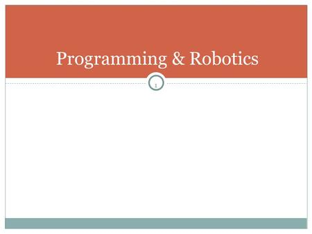 1 Programming & Robotics. 2 Course Goals for grade 11 s To give students an INTRODUCTION to computer programming & Robotics  If you 're already an expert,