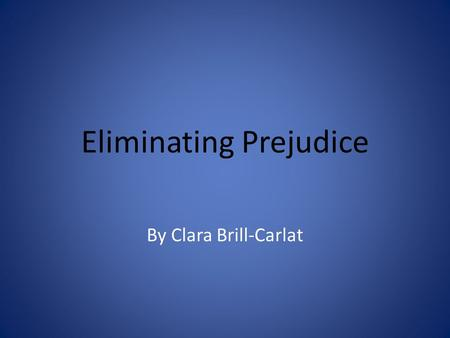 Eliminating Prejudice By Clara Brill-Carlat. Goals for an Ideal Middle School Safe environment for school community Eliminate prejudice Eliminate prejudice-related.