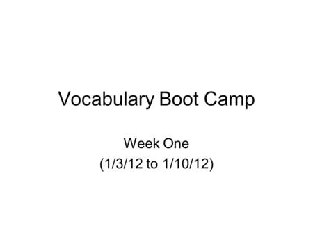 Vocabulary Boot Camp Week One (1/3/12 to 1/10/12).