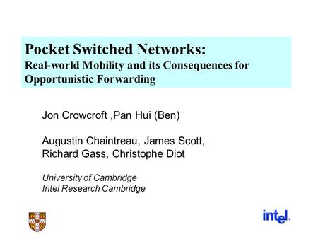 Pocket Switched Networks: Real-world Mobility and its Consequences for Opportunistic Forwarding Jon Crowcroft,Pan Hui (Ben) Augustin Chaintreau, James.