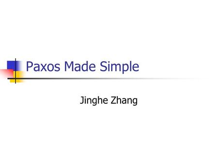 Paxos Made Simple Jinghe Zhang. Introduction Lock is the easiest way to manage concurrency Mutex and semaphore. Read and write locks. In distributed system: