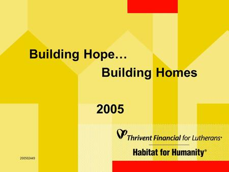 1 200502449 Building Hope… Building Homes 2005 200502449.