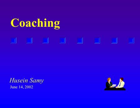 Coaching Husein Samy June 14, 2002. What is Coaching ?  Telling or showing what to think and how to act?  Helping...  (Oxford Dictionary) :.. to train,