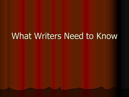 What Writers Need to Know. Why do writers write? Private journal or diary writing Private journal or diary writing They have ideas they want to share.