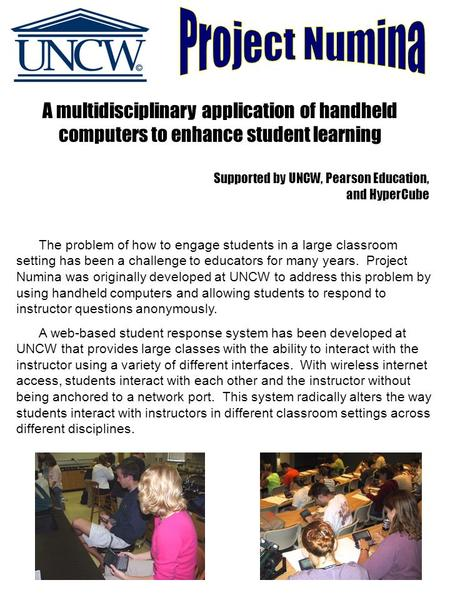 A multidisciplinary application of handheld computers to enhance student learning Supported by UNCW, Pearson Education, and HyperCube The problem of how.
