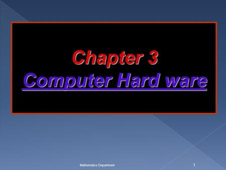 Mathematics Department 1 Chapter 3 Computer Hard ware.