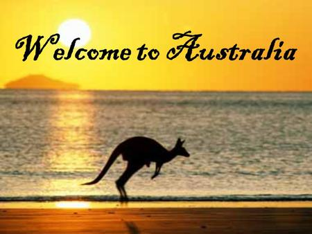 Welcome to Australia.