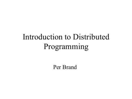Introduction to Distributed Programming Per Brand.