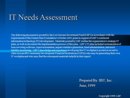 Prepared By: IBT, Inc. June, 1999 IT Needs Assessment The following document is posted by the Low Income Investment Fund (LIIF) in accordance with the.