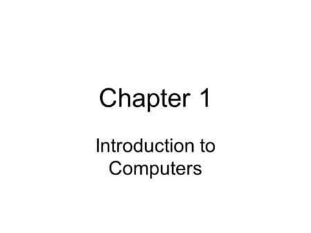 Chapter 1 Introduction to Computers. How is a computer defined? –A computer is an electronic device that is operating under the control of instructions.