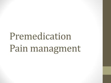 Premedication Pain managment. Measurement of pain in children Observer-based techniques which are useful in pre-verbal children, blood pressure, crying,