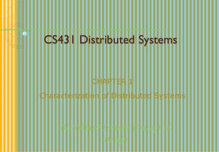 CS431 Distributed Systems CHAPTER 1 Characterization of Distributed Systems Distributed Systems Concept & Design.
