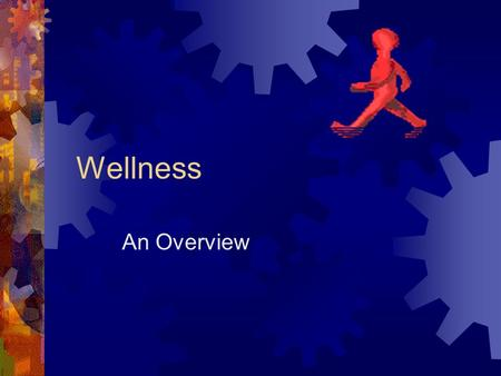 Wellness An Overview. Health Related Physical Fitness.