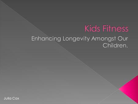 Julia Cox.  To use a fitness program as a means to build flexibility and strength, develop balance and coordination, and encourage agility, rhythm and.