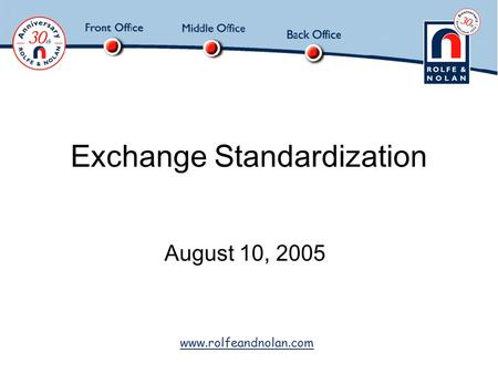 Www.rolfeandnolan.com Exchange Standardization August 10, 2005.
