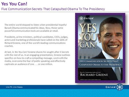 Yes You Can! Five Communication Secrets That Catapulted Obama To The Presidency The entire world stopped to listen when presidential hopeful Barack Obama.
