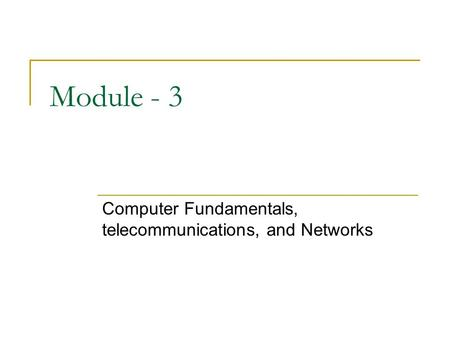 Module - 3 Computer Fundamentals, telecommunications, <strong>and</strong> Networks.