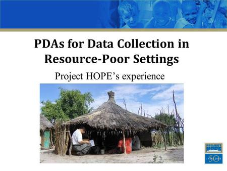 PDAs for Data Collection in Resource-Poor Settings Project HOPE's experience.