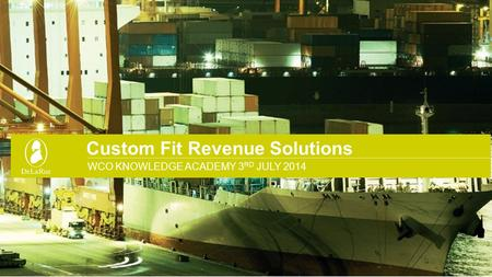 Custom Fit Revenue Solutions WCO KNOWLEDGE ACADEMY 3 RD JULY 2014.
