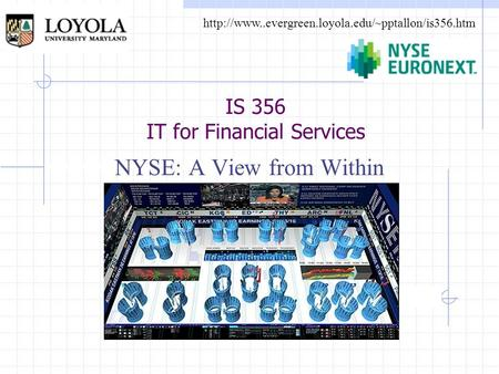 IS 356 IT for Financial Services  NYSE: A View from Within.